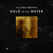 Gold in the Water di Allman Brown