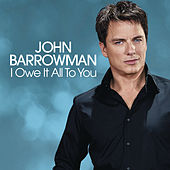 I Owe It All To You by John Barrowman