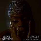 Royalty (feat. Kojey Radical) by Shaé Universe