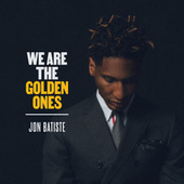 We Are The Golden Ones by Jon Batiste