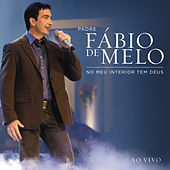 No meu interior tem Deus (Ao Vivo) by Padre Fábio de Melo
