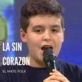 La Sin Corazon de El Mate Folk