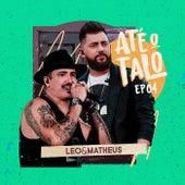 Até o Talo, EP 04 de Leo e Matheus