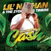 How I Get The Cash de Lil Nathan And The Zydeco Big Timers