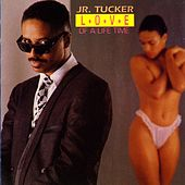 Love Of A Life Time by Junior Tucker