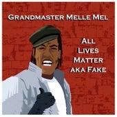All Lives Matter aka Fake by Melle Mel