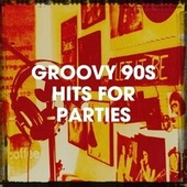Groovy 90S Hits for Parties von Música Dance de los 90, 90s Maniacs, 80's Love Band