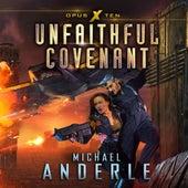 Unfaithful Covenant - Opus X, Book 10 (Unabridged) di Michael Anderle