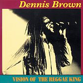 Vision Of The Reggae King by Dennis Brown