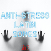 Anti-Stress Latin Songs Vol. 3 by Various Artists