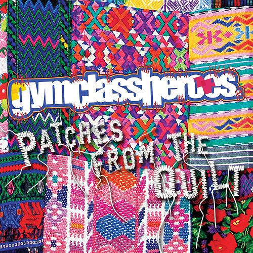 Patches From The Quilt Ep Single By Gym Class Heroes Napster