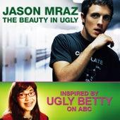 The Beauty In Ugly [Ugly Betty Version] by Jason Mraz