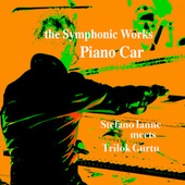 The Symphonic Works: Piano Car (Remastered) by Stefano Ianne