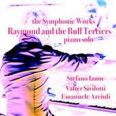 The Symphonic Works: Raymond and the Bull Terriers (Remastered) by Stefano Ianne