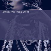 BRING THE VIBES OH 15 by Various Artists