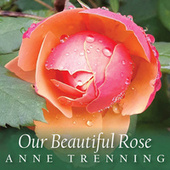 Our Beautiful Rose by Anne Trenning