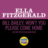 Bill Bailey, Won't You Please Come Home (Live On The Ed Sullivan Show, May 5, 1963) by Ella Fitzgerald