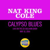 Calypso Blues (Live On The Ed Sullivan Show, May 16, 1954) von Nat King Cole