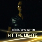 Hit The Lights by Bobby Washington