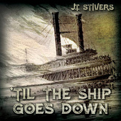'Til the Ship Goes Down by JT Stivers