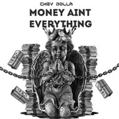 Money Aint Everything by Chey Dolla