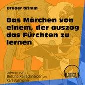 Das Märchen von einem, der auszog das Fürchten zu lernen (Ungekürzt) by Brüder Grimm