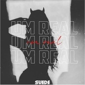 Um Real by Suede