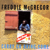 Carry Come Bring Come by Freddie McGregor