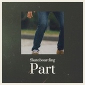 Skateboarding Part by Various Artists