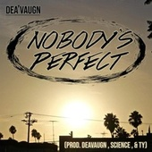 Nobody's Perfect by Dea'vaugn