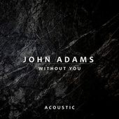 Without You (Acoustic) by John Adams