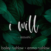 I Will (Acoustic) de Bailey Rushlow