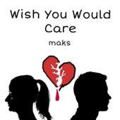 Wish You Would Care de Maks