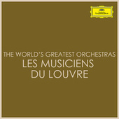 The World's Greatest Orchestras - Les Musiciens du Louvre de Les Musiciens du Louvre