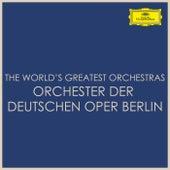 The World's Greatest Orchestras - Orchester der Deutschen Oper Berlin by Orchester der Deutschen Oper Berlin