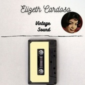 Elizeth Cardoso - Vintage Sound von Elizeth Cardoso
