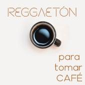 Reggaeton Para Tomar Café de Various Artists