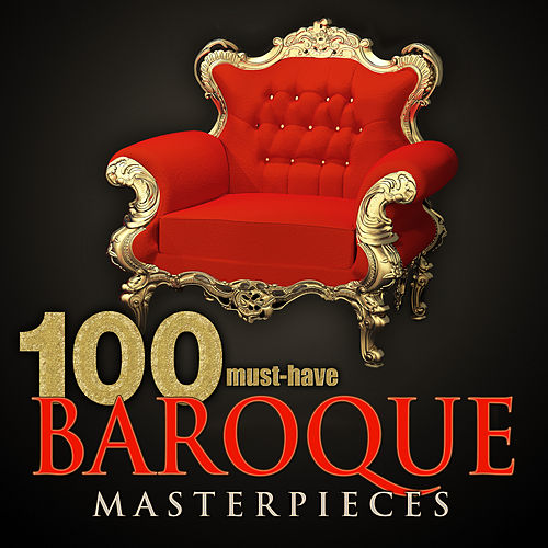 100 Must-Have Baroque Masterpieces by Various Artists