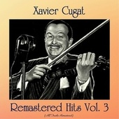 Remastered Hits Vol. 3 (All Tracks Remastered) by Xavier Cugat & His Orchestra
