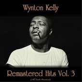 Remastered Hits Vol. 3 (All Tracks Remastered) von Wynton Kelly