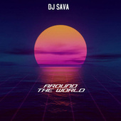 Around The World by DJ Sava
