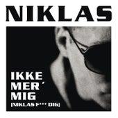 Ikke Mer' Mig (Niklas F*** Dig) by Niklas
