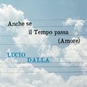 Anche Se Il Tempo Passa (Amore) de Lucio Dalla