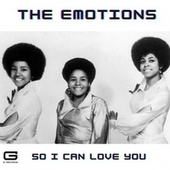 So i can love you by The Emotions