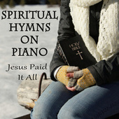 Spiritual Hymns on Piano - Jesus Paid It All de The O'Neill Brothers Group