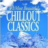 40 Most Beautiful Chillout Classics di Various Artists