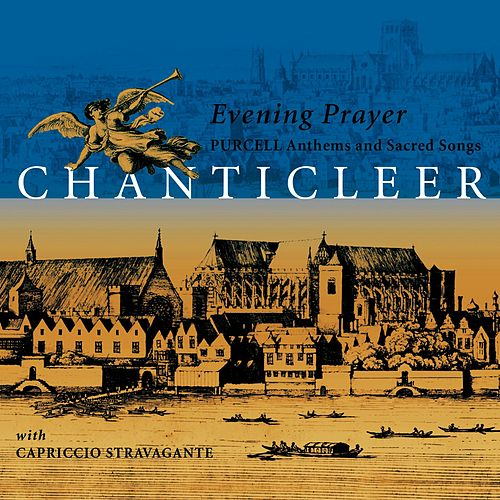 Purcell : Anthems & Sacred Songs [Evening Prayer] by Chanticleer