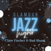 Glamour Jazz Nights with Clare Fischer & Bud Shank by Clare Fischer