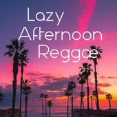 Lazy Afternoon Reggae de Various Artists