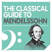The Classical Guide to Mendelssohn von Various Artists